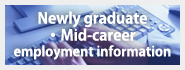 Newly graduate ・Mid-career employment information