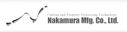 Cutting and Property Processing Technology  Nakamura Mfg. Co., Ltd.